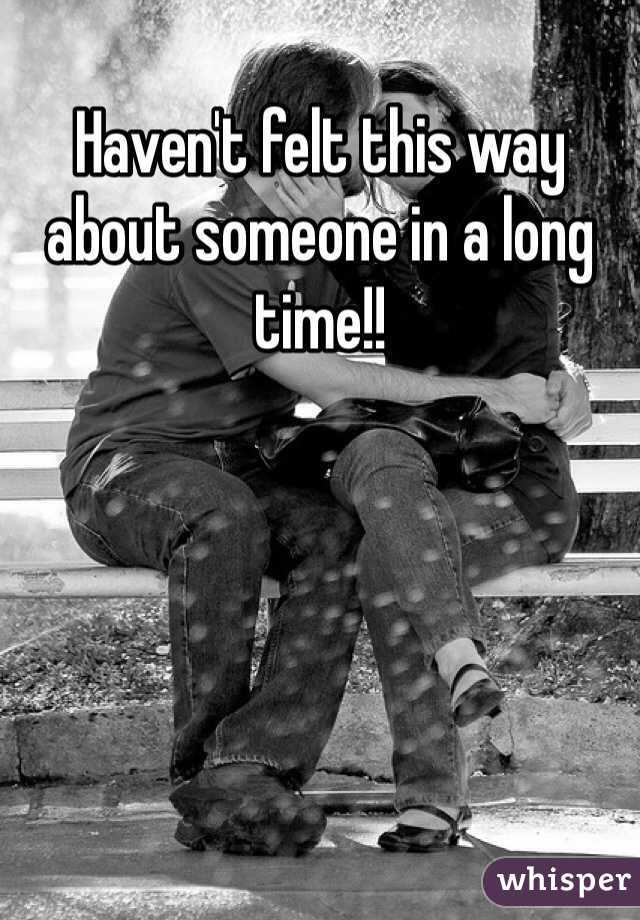 Haven't felt this way about someone in a long time!!