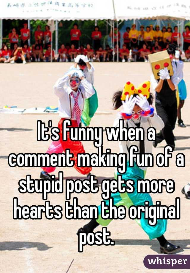 It's funny when a comment making fun of a stupid post gets more hearts than the original post.
