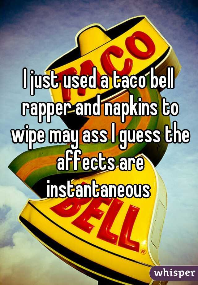 I just used a taco bell rapper and napkins to wipe may ass I guess the affects are instantaneous