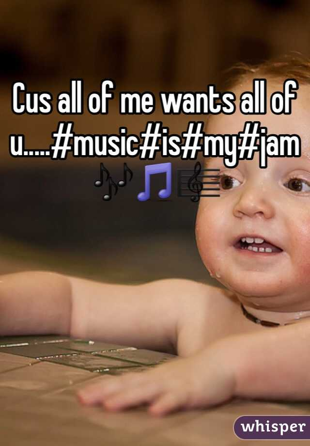Cus all of me wants all of u.....#music#is#my#jam🎶🎵🎼