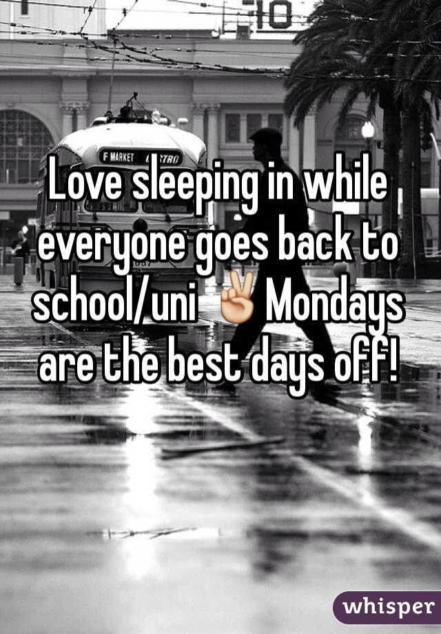 Love sleeping in while everyone goes back to school/uni ✌️Mondays are the best days off!