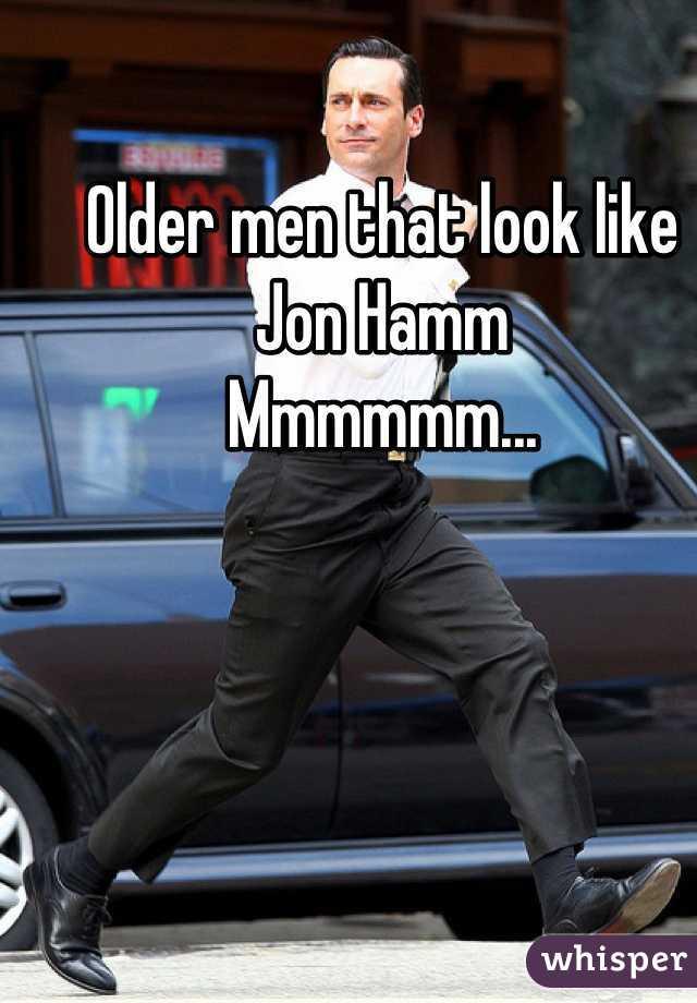 Older men that look like Jon Hamm Mmmmmm...