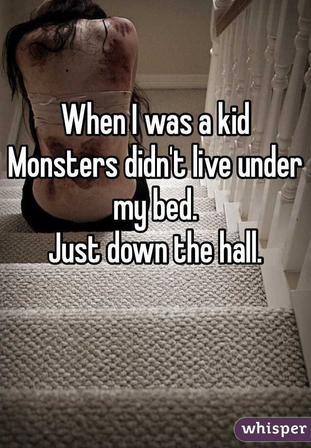 When I was a kid Monsters didn't live under my bed.  Just down the hall.