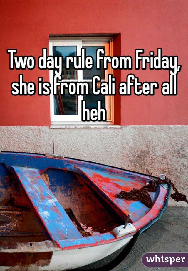 Two day rule from Friday, she is from Cali after all  heh