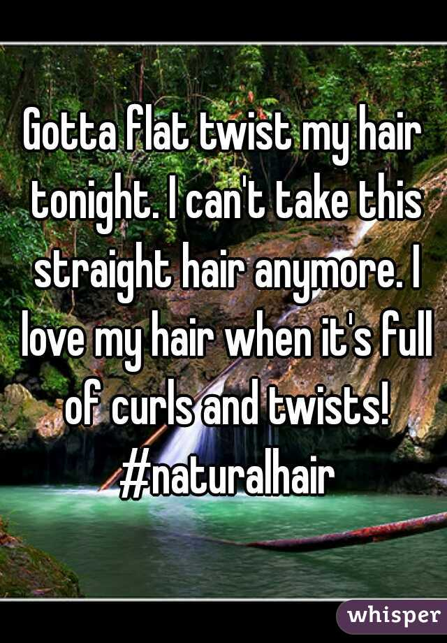 Gotta flat twist my hair tonight. I can't take this straight hair anymore. I love my hair when it's full of curls and twists! #naturalhair