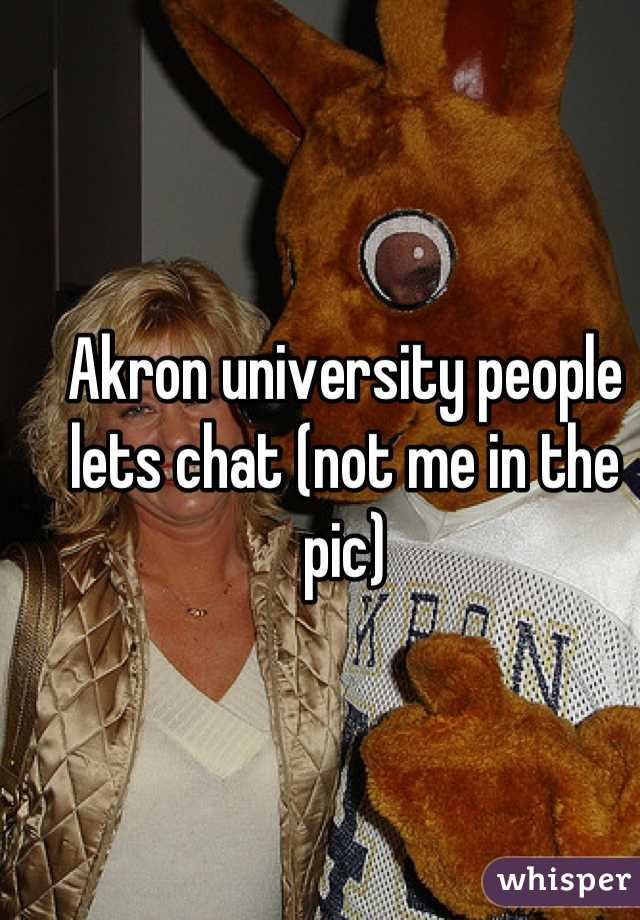 Akron university people lets chat (not me in the pic)