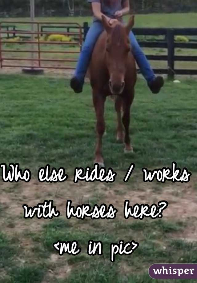 Who else rides / works with horses here?  <me in pic>