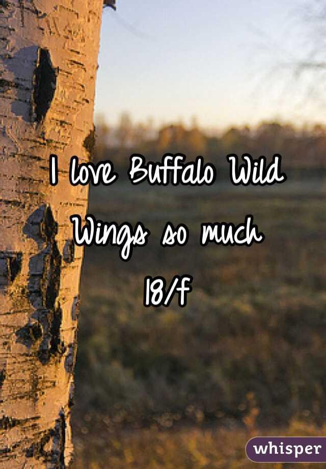 I love Buffalo Wild Wings so much 18/f