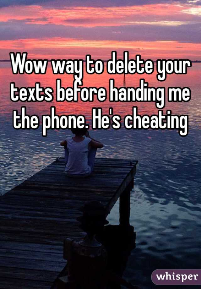 Wow way to delete your texts before handing me the phone. He's cheating