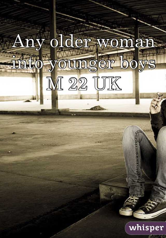Any older woman into younger boys  M 22 UK