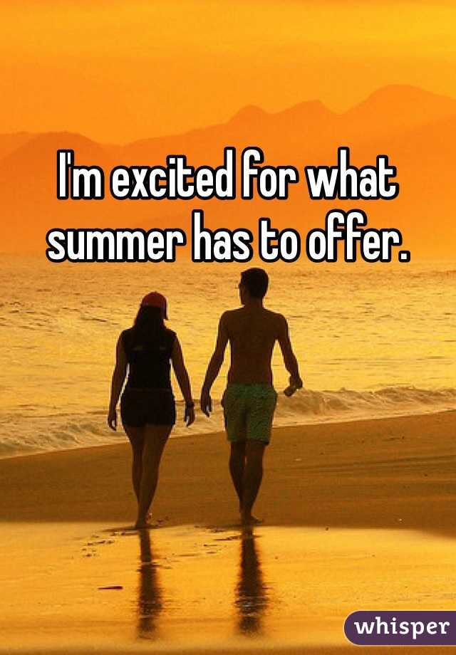 I'm excited for what summer has to offer.
