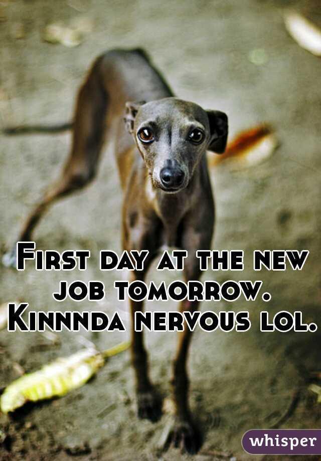 First day at the new job tomorrow.  Kinnnda nervous lol.
