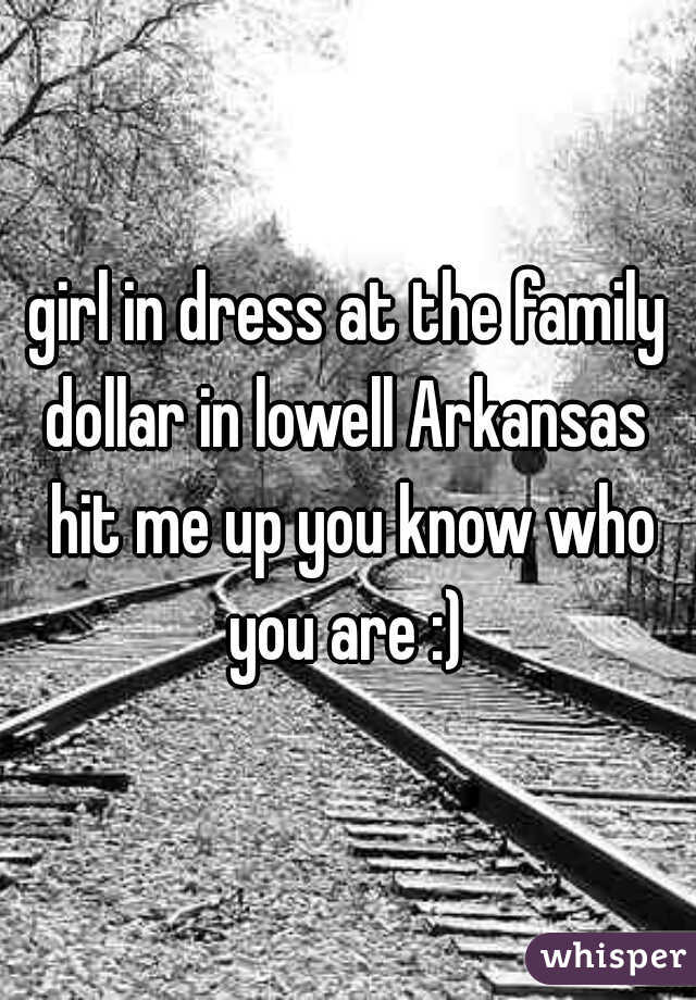 girl in dress at the family dollar in lowell Arkansas  hit me up you know who you are :)