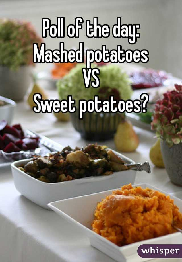Poll of the day: Mashed potatoes VS Sweet potatoes?