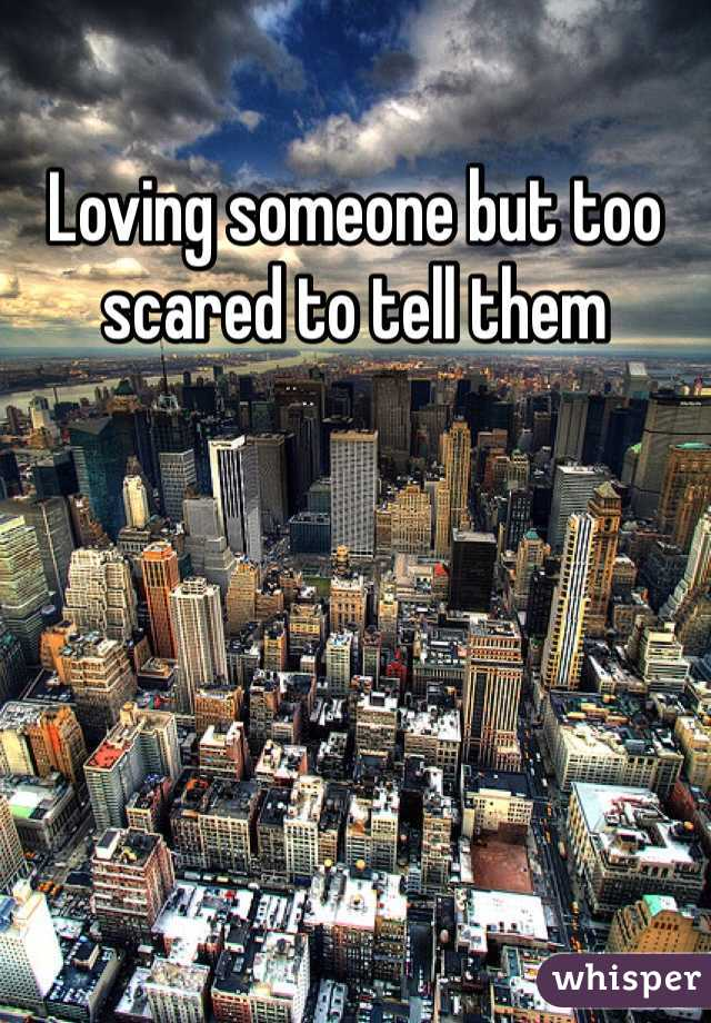 Loving someone but too scared to tell them