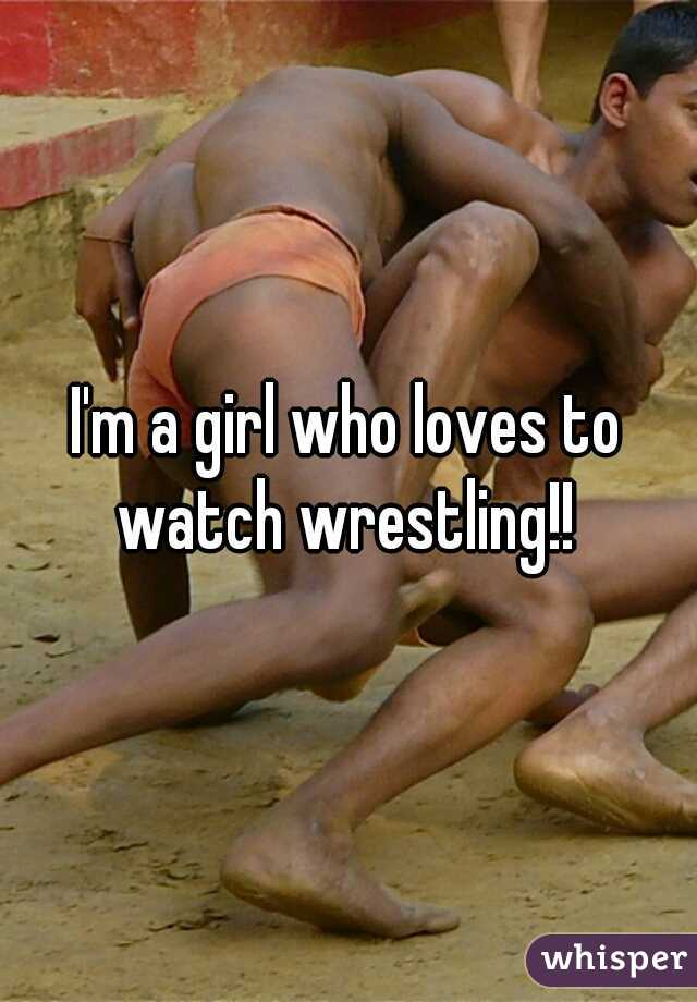 I'm a girl who loves to watch wrestling!!