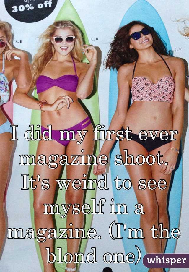 I did my first ever magazine shoot. It's weird to see myself in a magazine. (I'm the blond one)