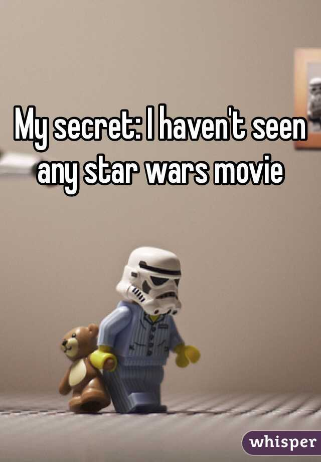 My secret: I haven't seen any star wars movie