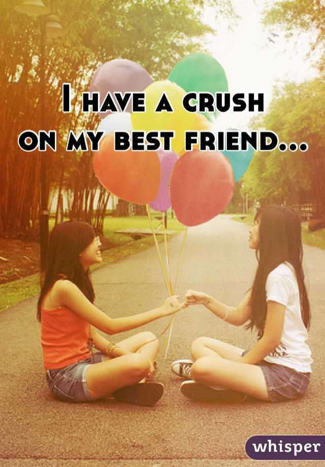 I have a crush on my best friend...