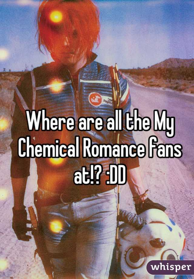 Where are all the My Chemical Romance fans at!? :DD