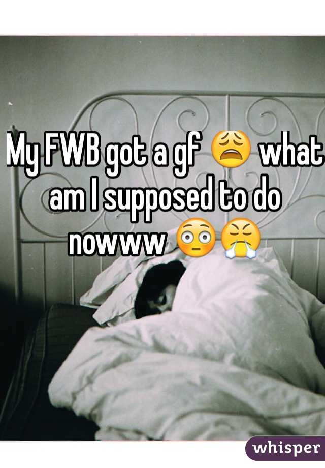 My FWB got a gf 😩 what am I supposed to do nowww 😳😤