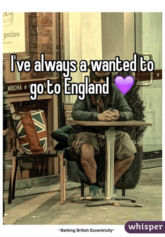 I've always a wanted to go to England 💜