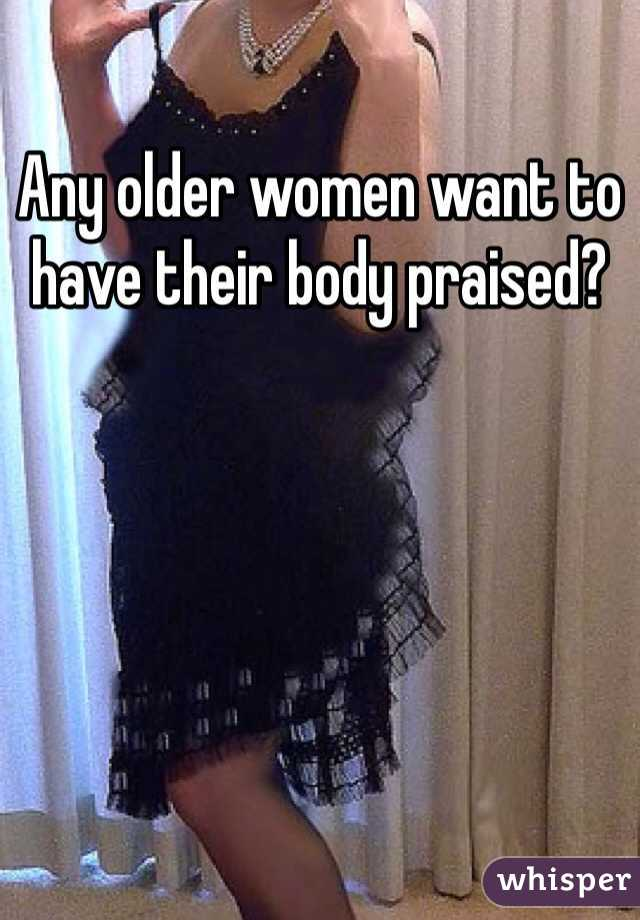 Any older women want to have their body praised?