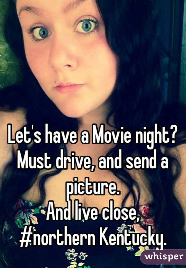Let's have a Movie night?  Must drive, and send a picture.  And live close,  #northern Kentucky.