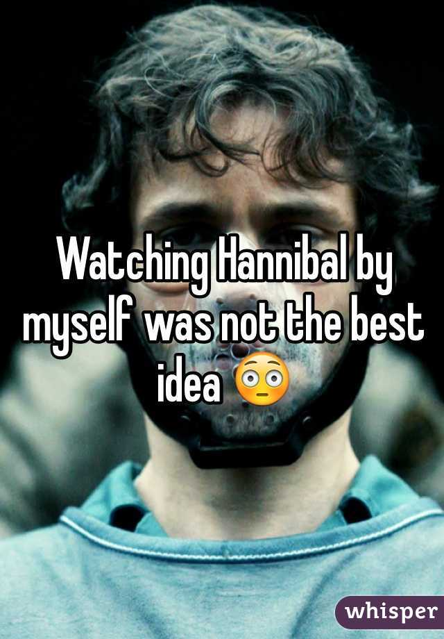 Watching Hannibal by myself was not the best idea 😳