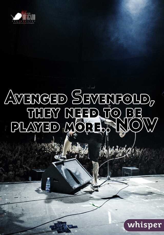 Avenged Sevenfold,  they need to be played more.. NOW