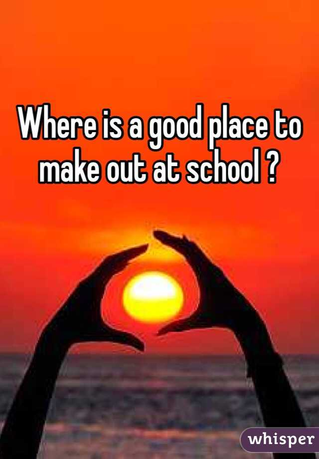 Where is a good place to make out at school ?