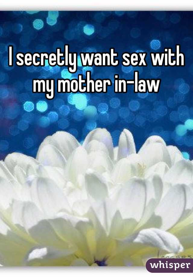 I secretly want sex with my mother in-law