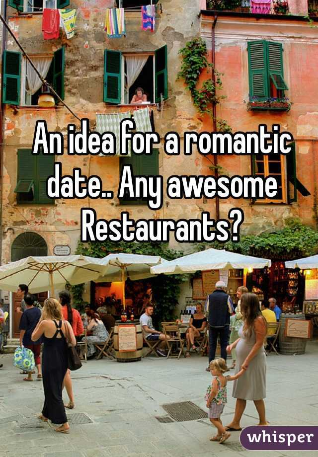 An idea for a romantic date.. Any awesome Restaurants?