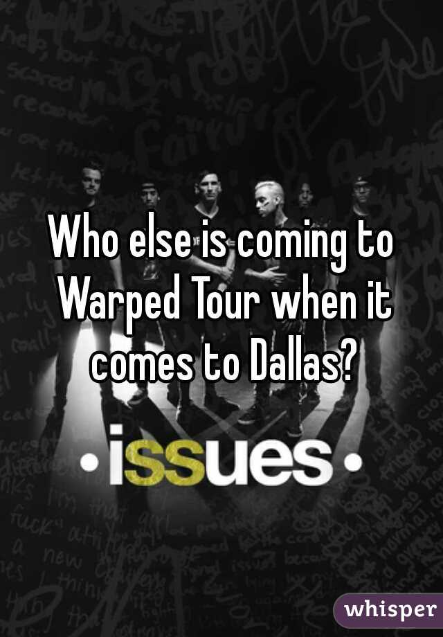 Who else is coming to Warped Tour when it comes to Dallas?