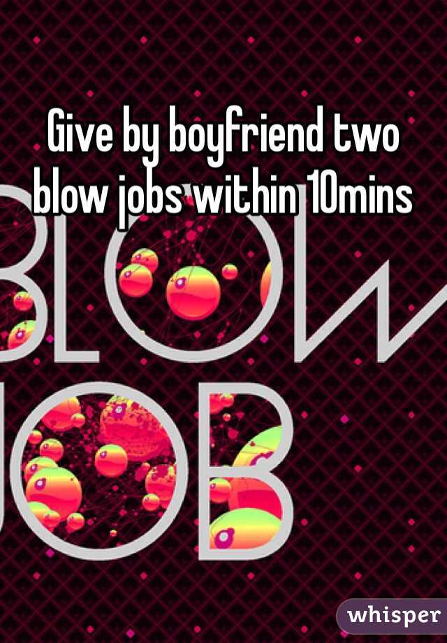 Give by boyfriend two blow jobs within 10mins