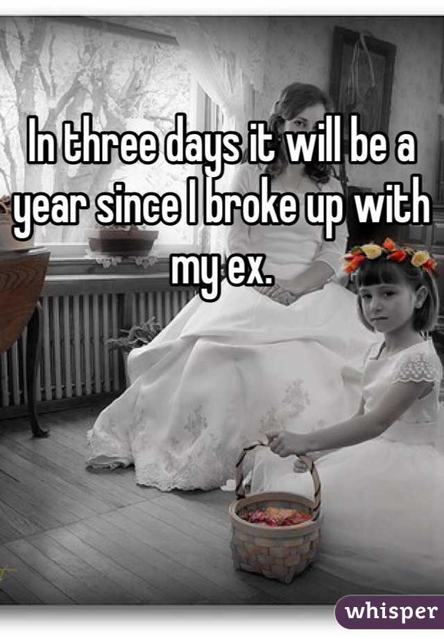 In three days it will be a year since I broke up with my ex.