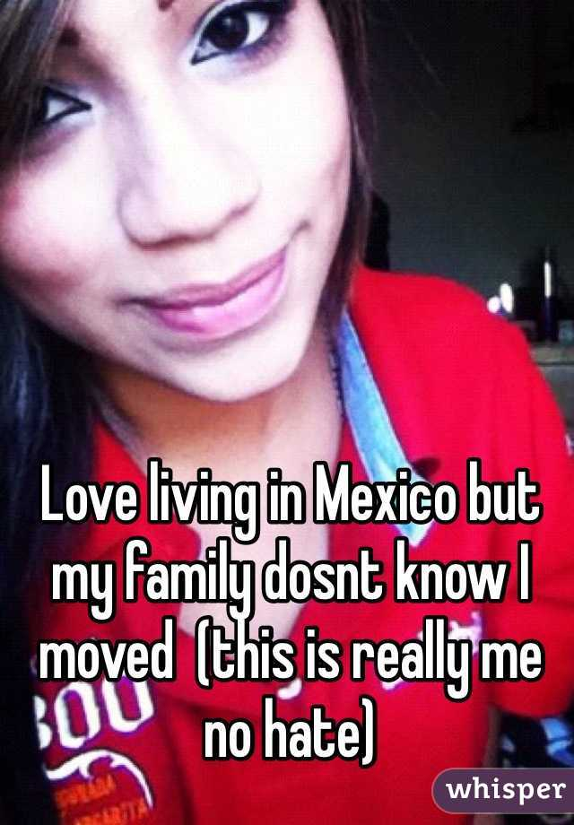 Love living in Mexico but my family dosnt know I moved  (this is really me no hate)