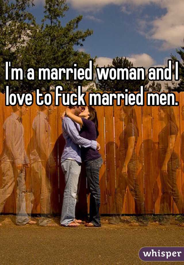 I'm a married woman and I love to fuck married men.