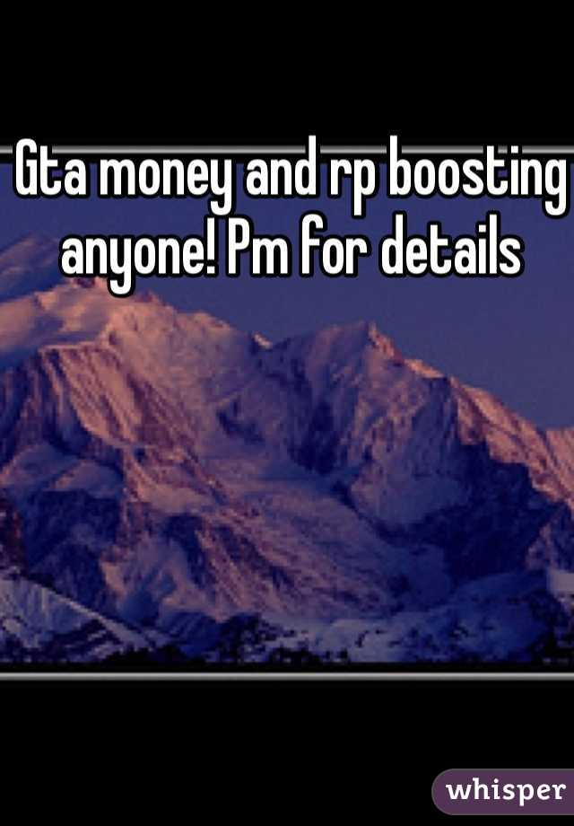 Gta money and rp boosting anyone! Pm for details