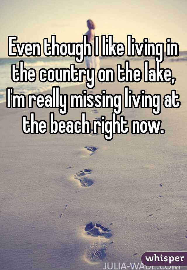 Even though I like living in the country on the lake, I'm really missing living at the beach right now.