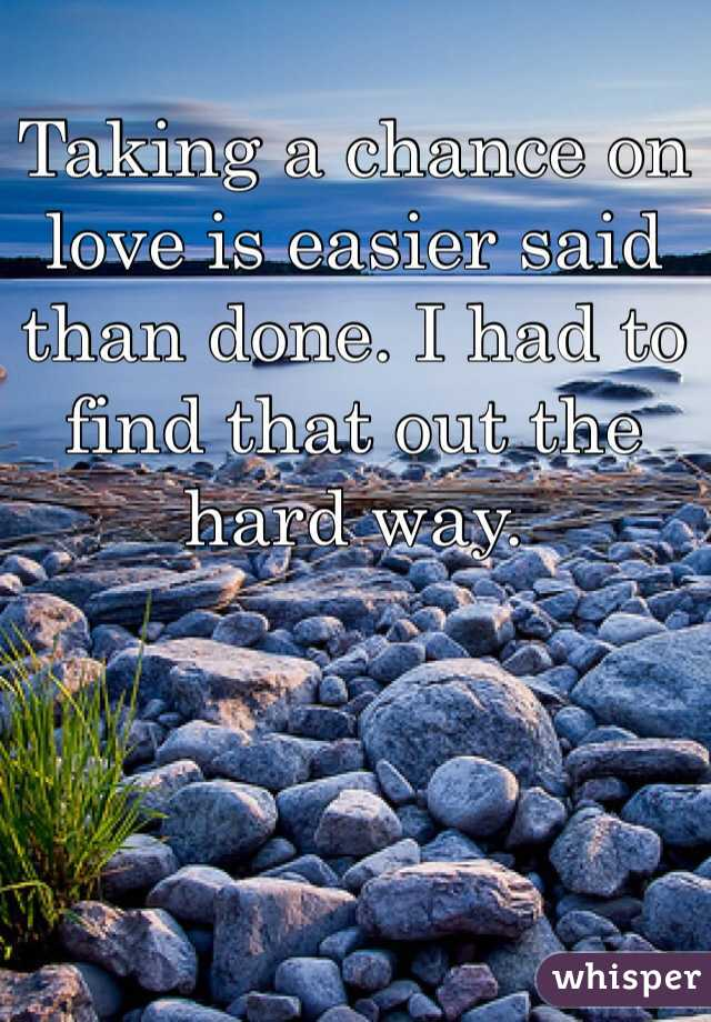 Taking a chance on love is easier said than done. I had to find that out the hard way.