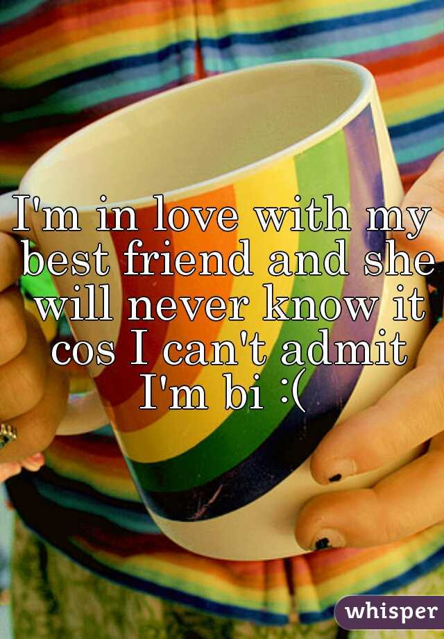 I'm in love with my best friend and she will never know it cos I can't admit I'm bi :(