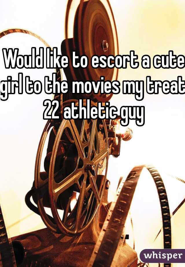 Would like to escort a cute girl to the movies my treat 22 athletic guy