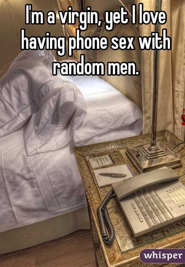 I'm a virgin, yet I love having phone sex with random men.