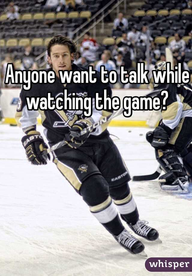 Anyone want to talk while watching the game?