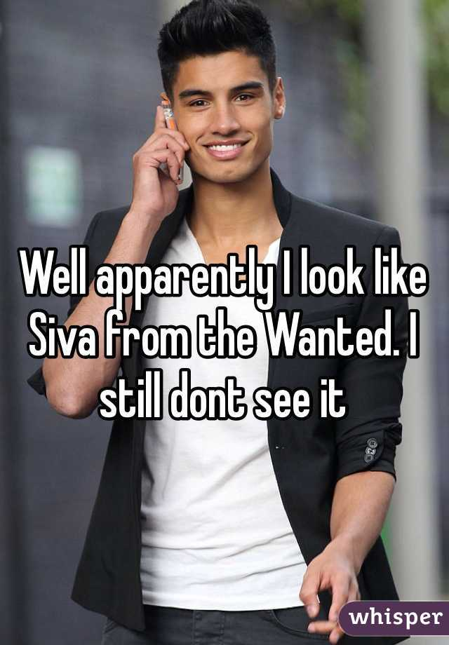 Well apparently I look like Siva from the Wanted. I still dont see it