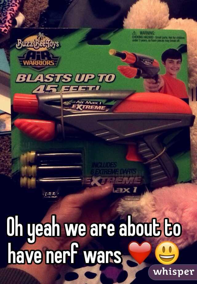 Oh yeah we are about to have nerf wars ❤️😃