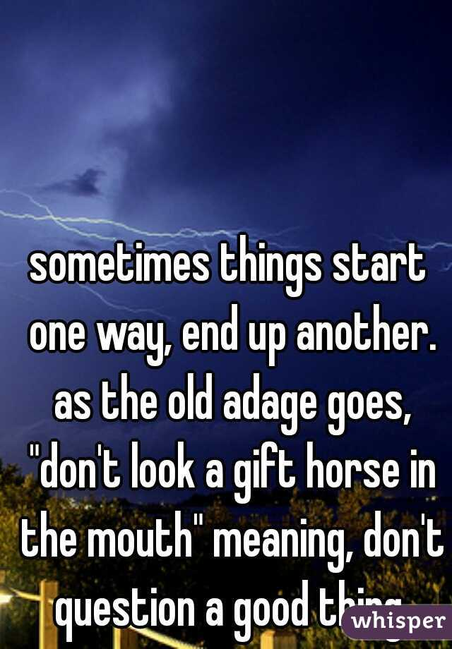 sometimes things start one way, end up another  as the old