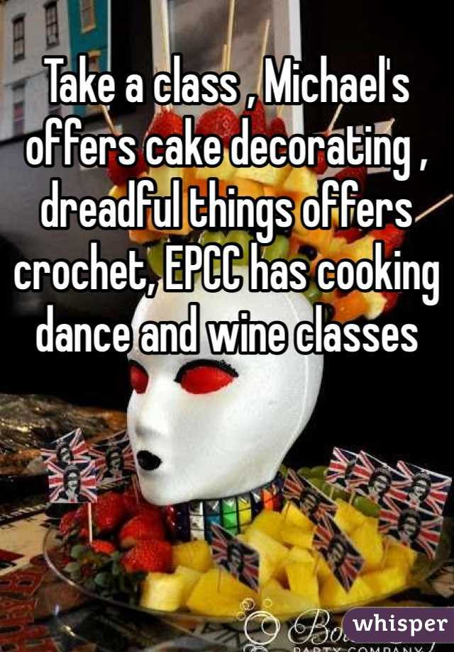 Take A Class Michael S Offers Cake Decorating Dreadful
