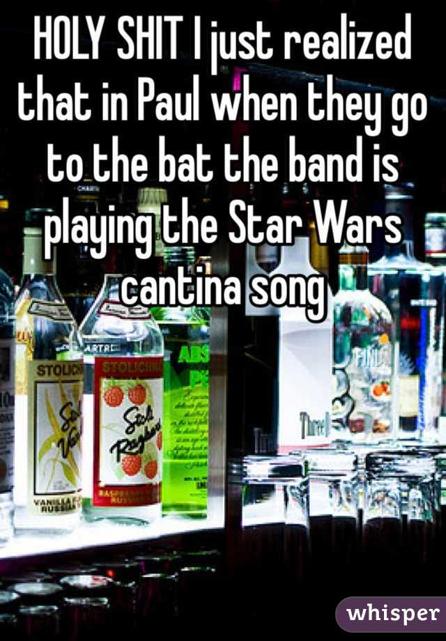 HOLY SHIT I just realized that in Paul when they go to the bat the band is playing the Star Wars cantina song